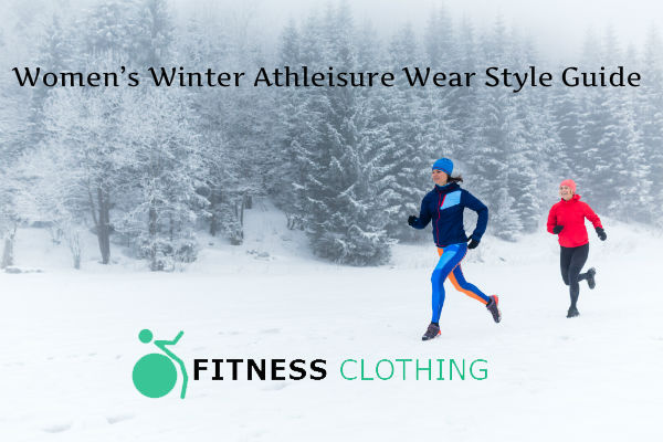 Womens Winter Athleisure Wear Style Guide by Fitness Clothing Manufacturer