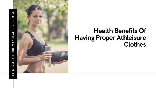 Benefits Of Proper Athleisure Clothes