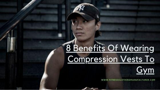 Benefits Of Wearing Compression Vests