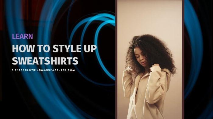 how to style sweatshirts